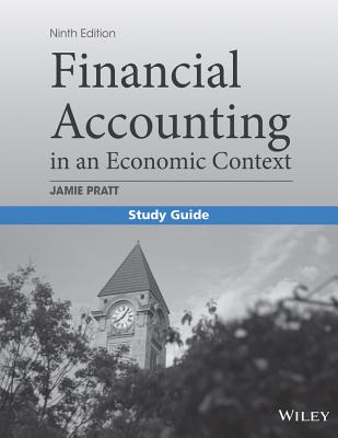 Financial Accounting in an Economic Context By Pratt (COR) [Study Guide Edition]